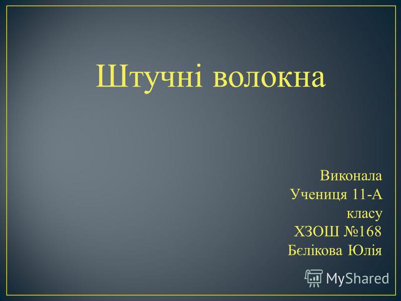 Штучні волокна Виконала Учениця 11-А класу ХЗОШ 168 Бєлікова Юлія
