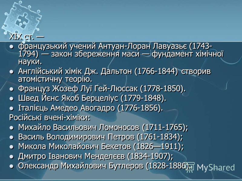 XIX ст. французький учений Антуан-Лоран Лавуазьє (1743- 1794) закон збереження маси фундамент хімічної науки. Англійський хімік Дж. Дальтон (1766-1844) створив атомістичну теорію. Француз Жозеф Луї Гей-Люссак (1778-1850). Швед Йєнс Якоб Берцеліус (17