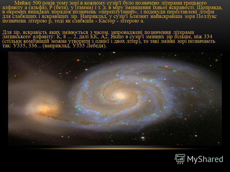 Майже 500 років тому зорі в кожному сузір'ї було позначено літерами грецького алфавіту а (альфа), Р (бета), у (гамма) і т. д. в міру зменшення їхньої яскравості. Щоправда, в окремих випадках порядок позначень «переплутаний», і подекуди переставлені л
