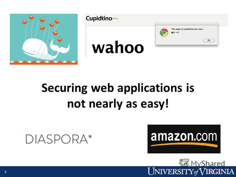3 Securing web applications is not nearly as easy!