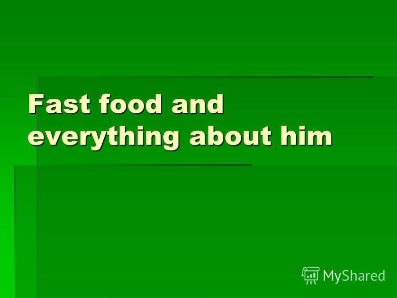 Fast food and everything about him