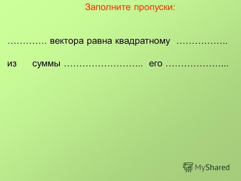 Заполните пропуски: …………. вектора равна квадратному …………….. из суммы …………………….. его ………………...