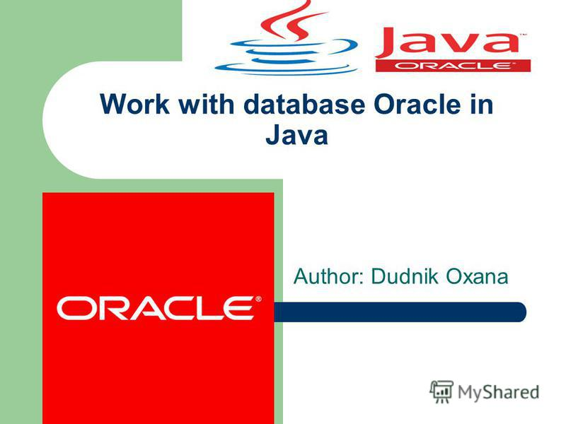 Work with database Oracle in Java Author: Dudnik Oxana