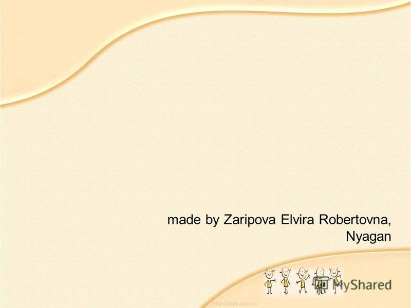 made by Zaripova Elvira Robertovna, Nyagan