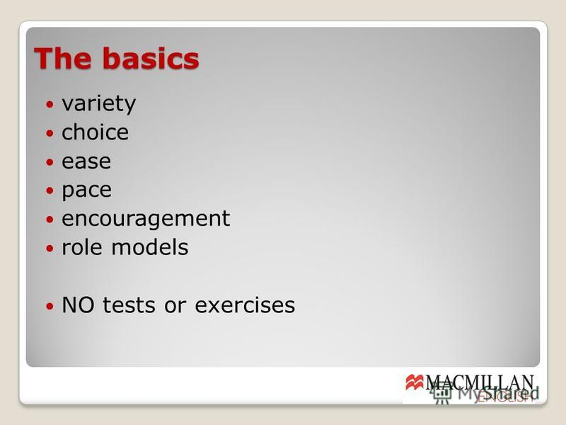 The basics variety choice ease pace encouragement role models NO tests or exercises