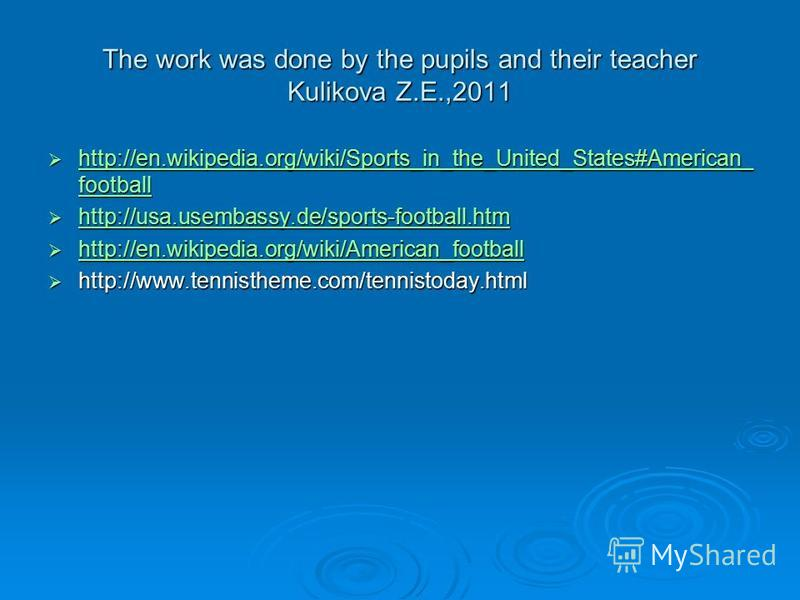 The work was done by the pupils and their teacher Kulikova Z.E.,2011 http://en.wikipedia.org/wiki/Sports_in_the_United_States#American_ football http://en.wikipedia.org/wiki/Sports_in_the_United_States#American_ football http://en.wikipedia.org/wiki/