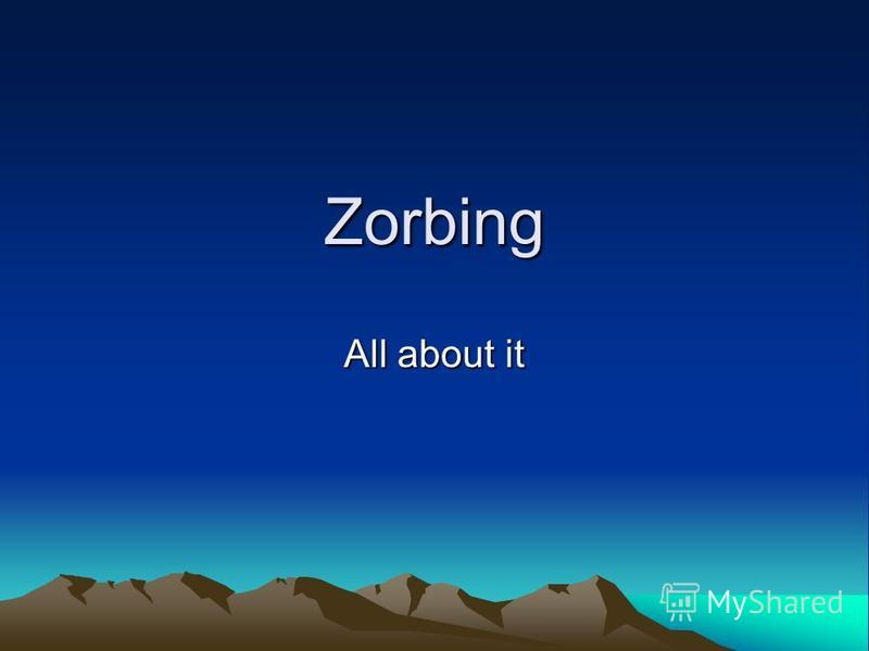 Zorbing All about it
