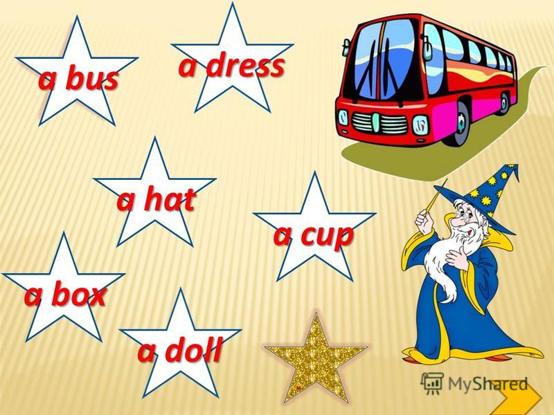 a box a hat a dress a doll a cup a bus a nut