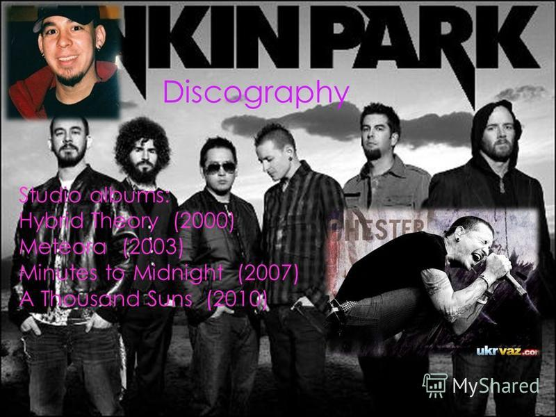 Discography Studio albums: Hybrid Theory (2000) Meteora (2003) Minutes to Midnight (2007) A Thousand Suns (2010)