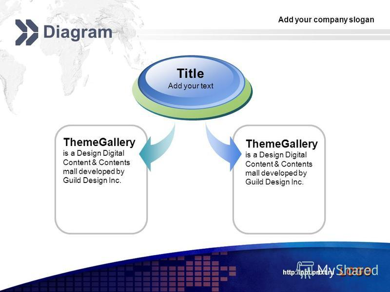 Add your company slogan LOGO http://ppt.prtxt.ru Diagram ThemeGallery is a Design Digital Content & Contents mall developed by Guild Design Inc. Title Add your text ThemeGallery is a Design Digital Content & Contents mall developed by Guild Design In