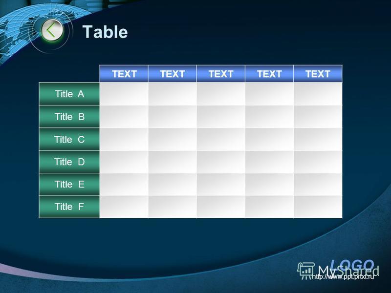 LOGO http://www.ppt.prtxt.ru Table TEXT Title A Title B Title C Title D Title E Title F