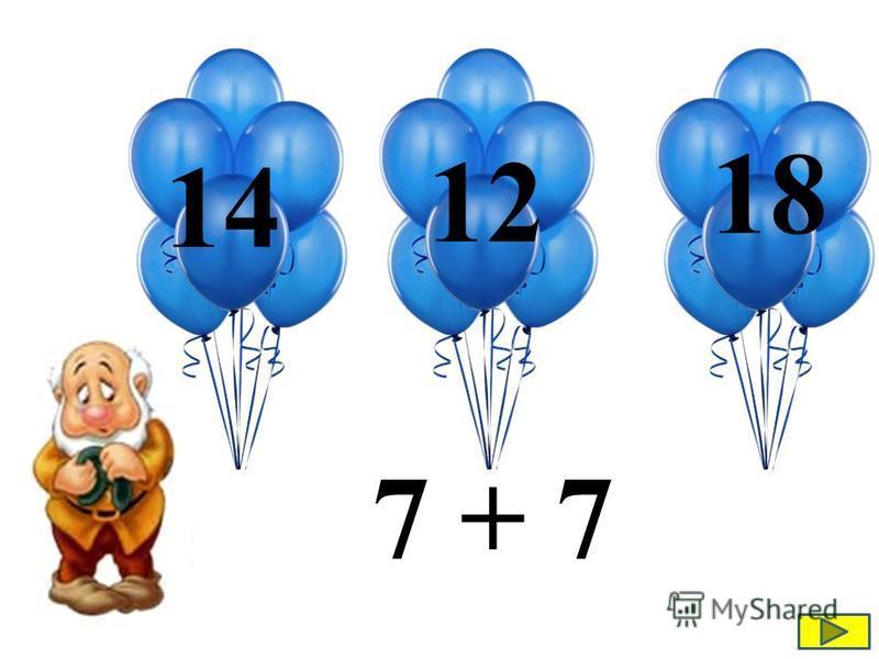 7 + 7 18 12 14