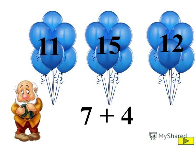 7 + 4 12 15 11