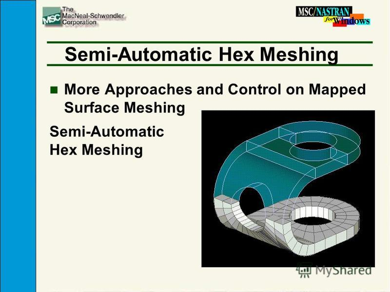 Semi-Automatic Hex Meshing n More Approaches and Control on Mapped Surface Meshing Semi-Automatic Hex Meshing