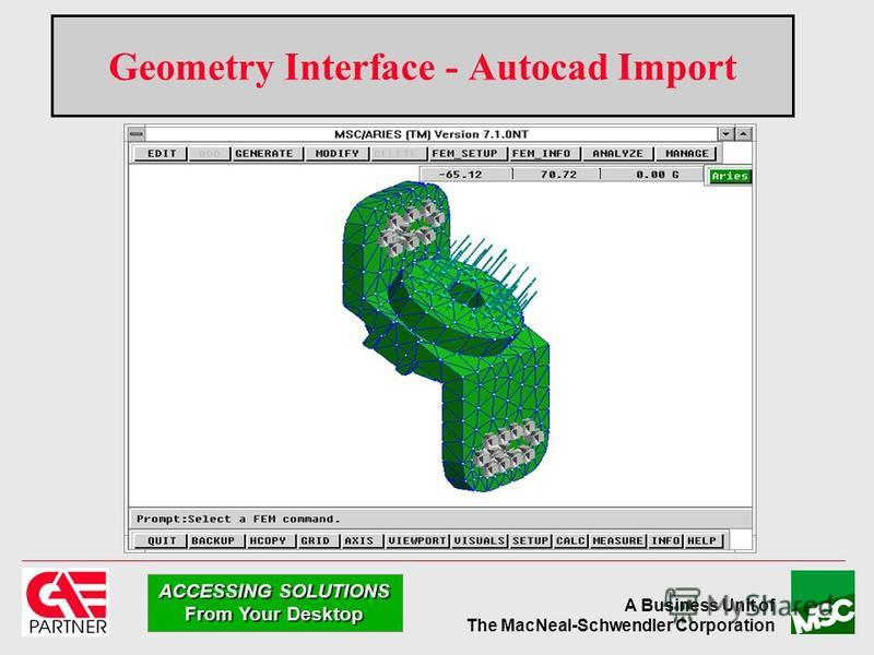 A Business Unit of The MacNeal-Schwendler Corporation ACCESSING SOLUTIONS From Your Desktop Geometry Interface - Autocad Import