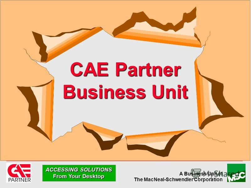 A Business Unit of The MacNeal-Schwendler Corporation ACCESSING SOLUTIONS From Your Desktop CAE Partner Business Unit