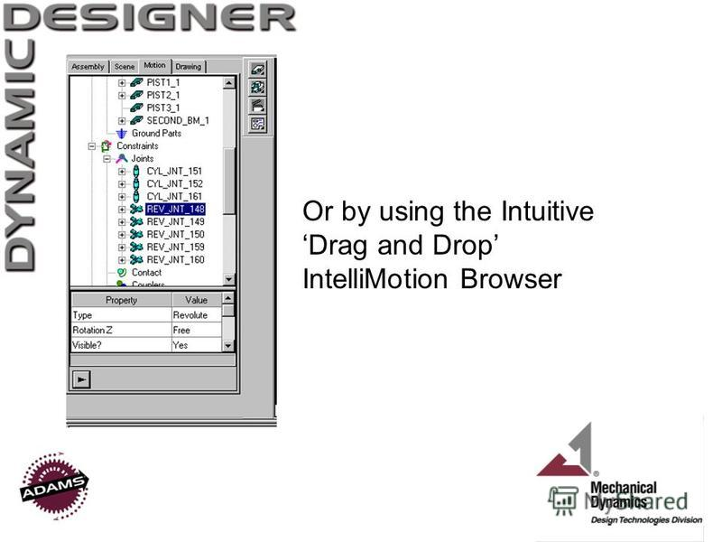 Or by using the Intuitive Drag and Drop IntelliMotion Browser