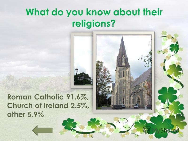 What do you know about their religions? Roman Catholic 91.6%, Church of Ireland 2.5%, other 5.9%