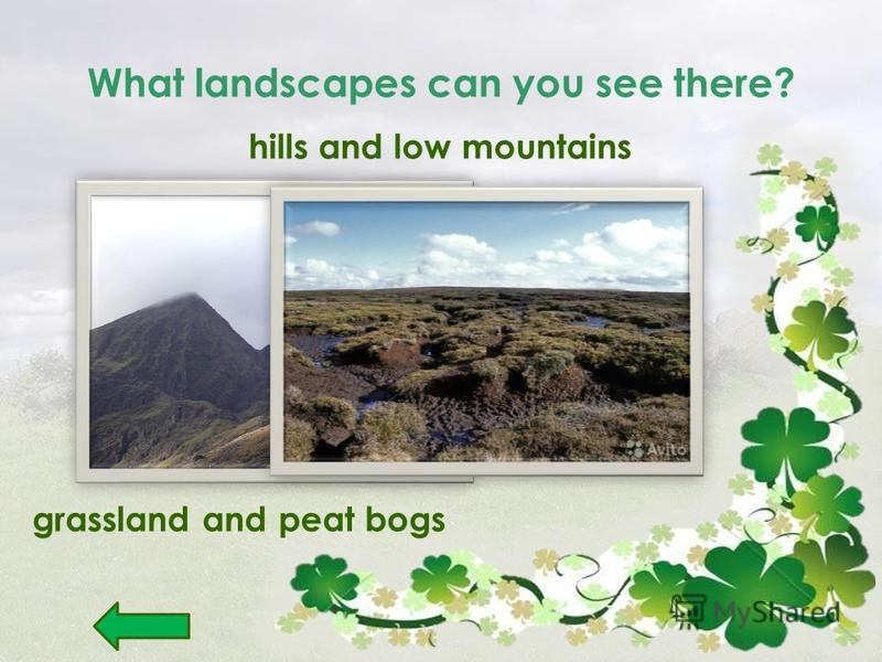 What landscapes can you see there? hills and low mountains grassland and peat bogs