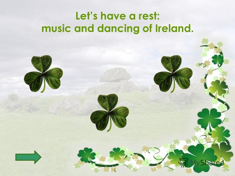Lets have a rest: music and dancing of Ireland.