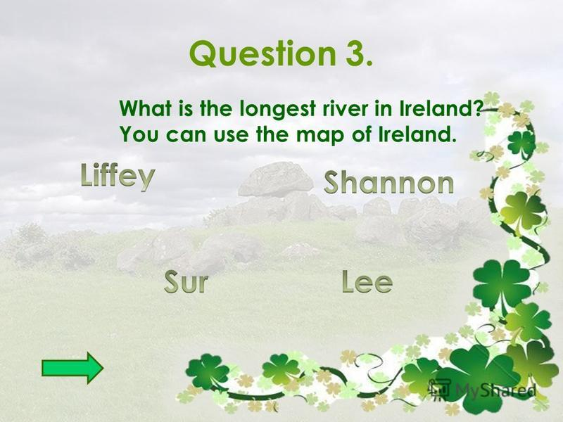 Question 3. What is the longest river in Ireland? You can use the map of Ireland.