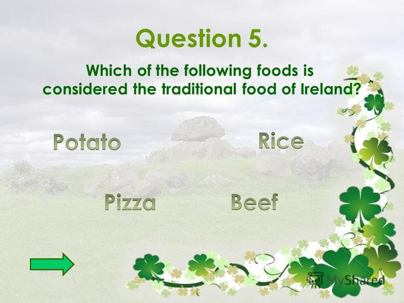 Question 5. Which of the following foods is considered the traditional food of Ireland?