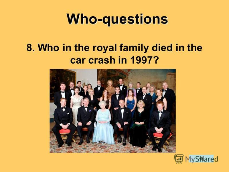 8. Who in the royal family died in the car crash in 1997?Who-questions