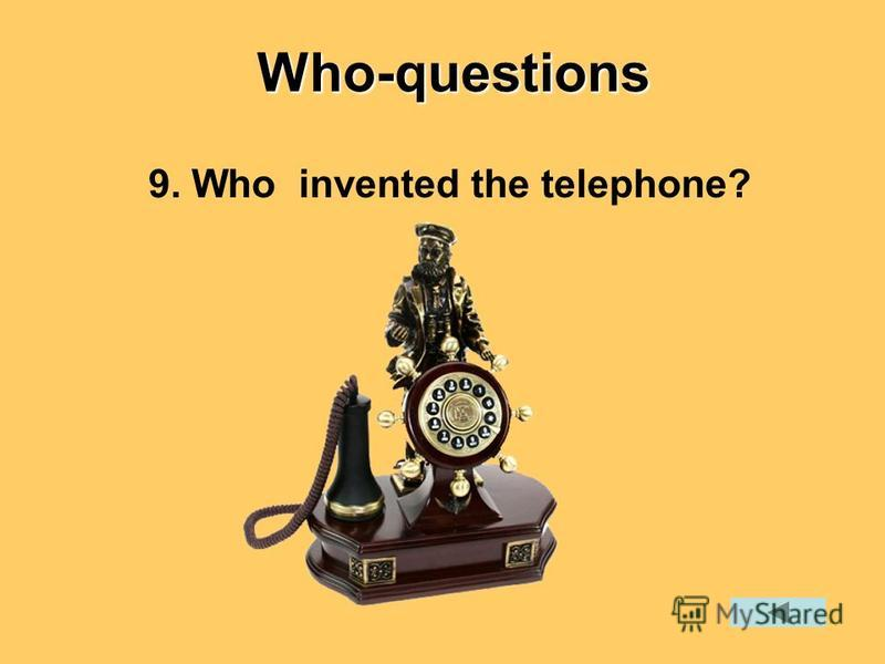 9. Who invented the telephone?Who-questions