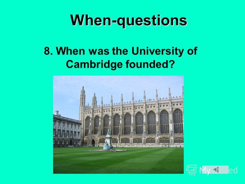 When-questions 8. When was the University of Cambridge founded?