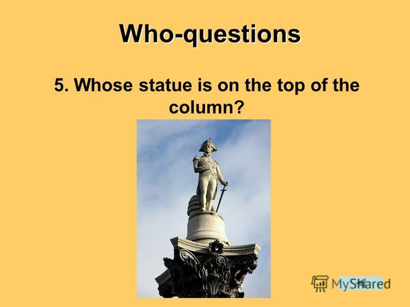 5. Whose statue is on the top of the column?Who-questions