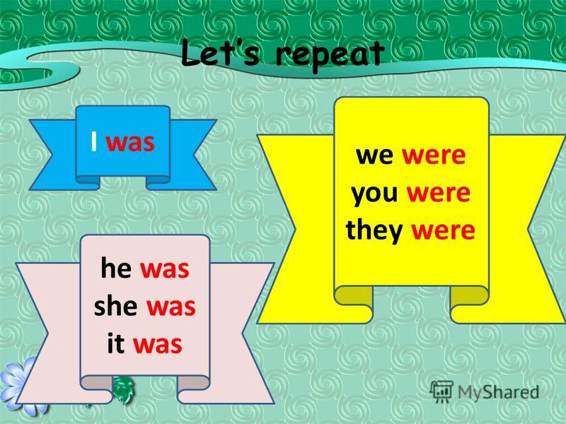 Lets repeat I was we were you were they were he was she was it was