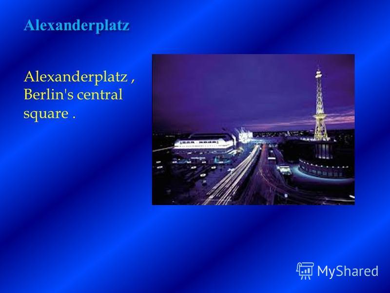Alexanderplatz Alexanderplatz, Berlin's central square.