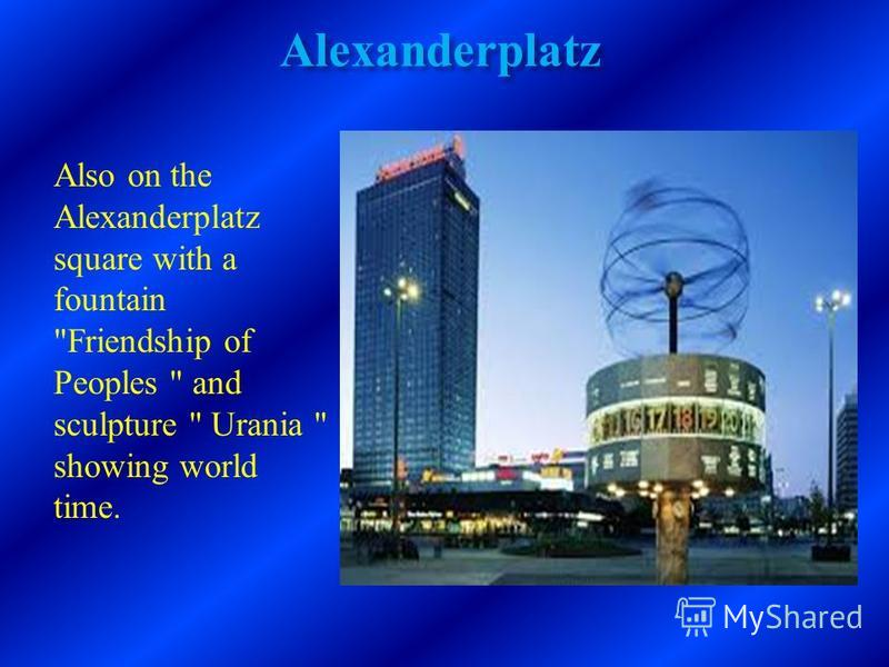 Alexanderplatz Also on the Alexanderplatz square with a fountain Friendship of Peoples  and sculpture  Urania  showing world time.