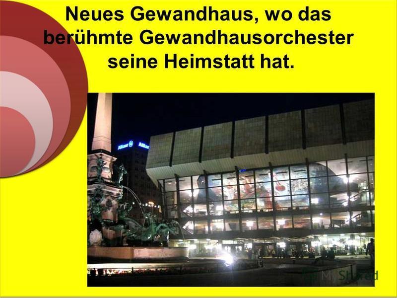 Neues Gewandhaus, wo das berühmte Gewandhausorchester seine Heimstatt hat.