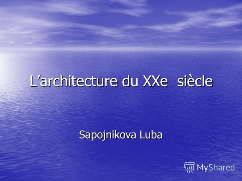 Larchitecture du XXe siècle Sapojnikova Luba