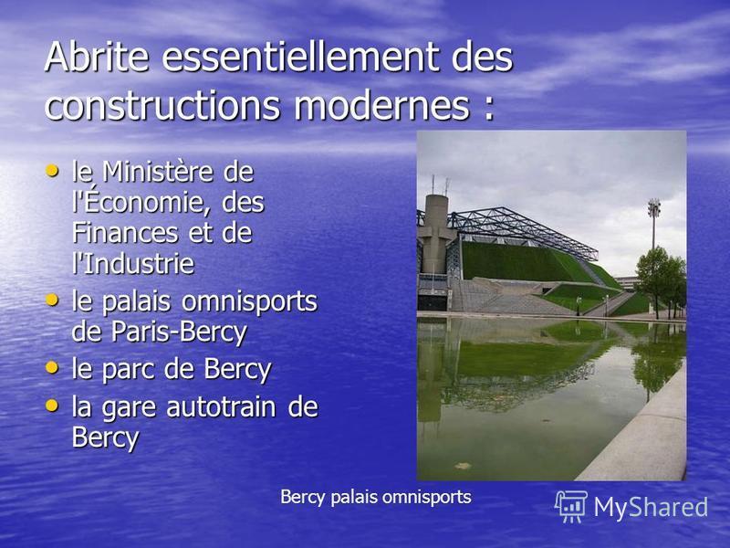 Abrite essentiellement des constructions modernes : le Ministère de l'Économie, des Finances et de l'Industrie le Ministère de l'Économie, des Finances et de l'Industrie le palais omnisports de Paris-Bercy le palais omnisports de Paris-Bercy le parc