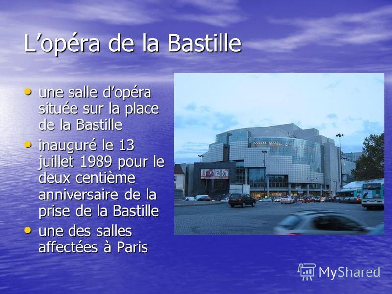Lopéra de la Bastille une salle dopéra située sur la place de la Bastille une salle dopéra située sur la place de la Bastille inauguré le 13 juillet 1989 pour le deux centième anniversaire de la prise de la Bastille inauguré le 13 juillet 1989 pour l