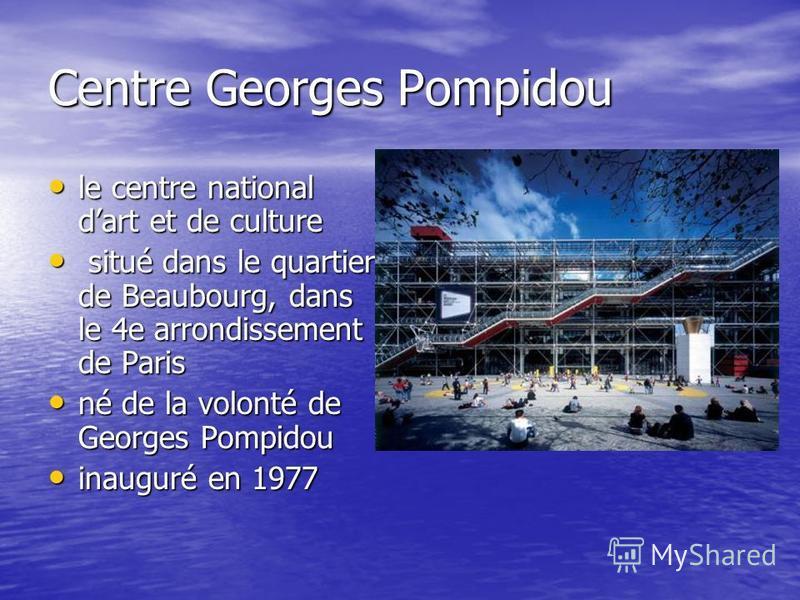 Centre Georges Pompidou le centre national dart et de culture le centre national dart et de culture situé dans le quartier de Beaubourg, dans le 4e arrondissement de Paris situé dans le quartier de Beaubourg, dans le 4e arrondissement de Paris né de