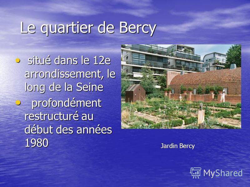 Le quartier de Bercy Le quartier de Bercy situé dans le 12e arrondissement, le long de la Seine situé dans le 12e arrondissement, le long de la Seine profondément restructuré au début des années 1980 profondément restructuré au début des années 1980