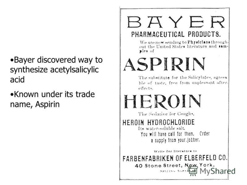 Bayer discovered way to synthesize acetylsalicylic acid Known under its trade name, Aspirin