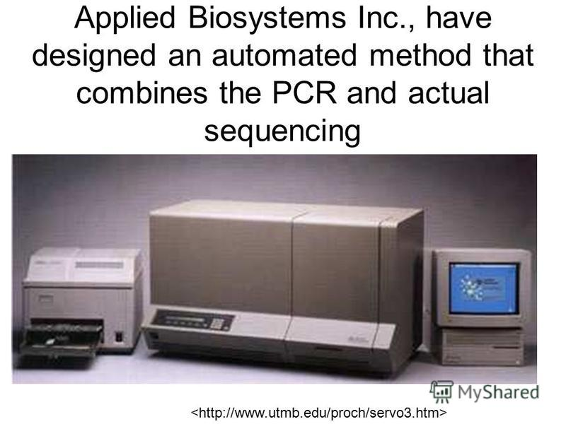 Applied Biosystems Inc., have designed an automated method that combines the PCR and actual sequencing