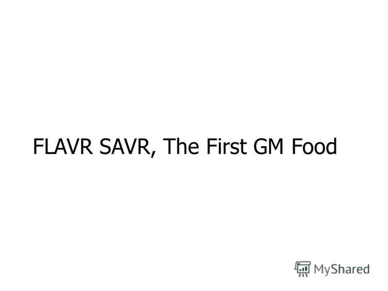 FLAVR SAVR, The First GM Food