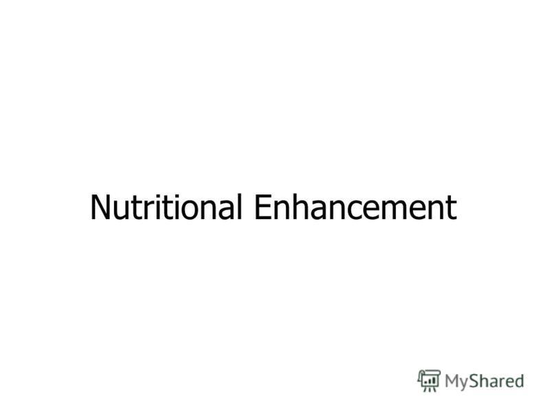 Nutritional Enhancement