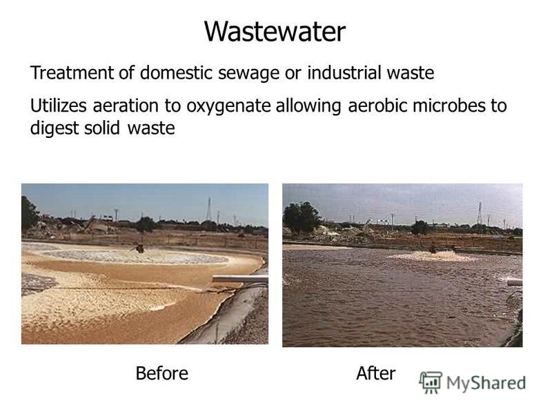 BeforeAfter Treatment of domestic sewage or industrial waste Utilizes aeration to oxygenate allowing aerobic microbes to digest solid waste Wastewater