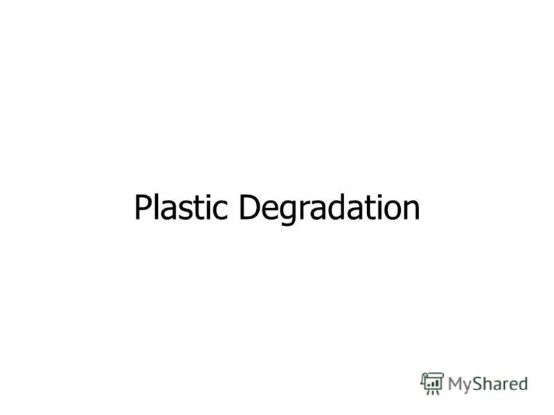 Plastic Degradation