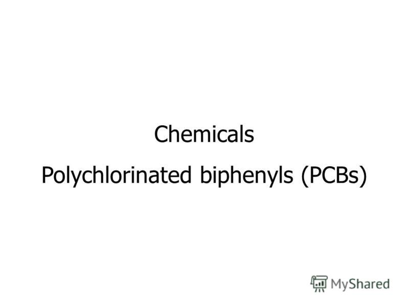 Chemicals Polychlorinated biphenyls (PCBs)
