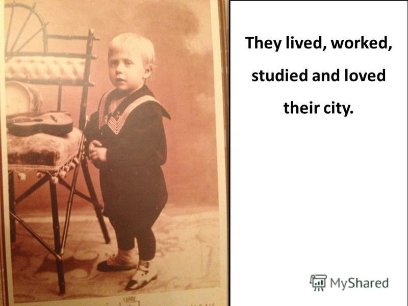 They lived, worked, studied and loved their city.