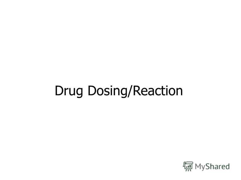 Drug Dosing/Reaction