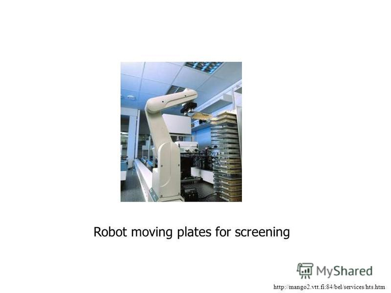 http://mango2.vtt.fi:84/bel/services/hts.htm Robot moving plates for screening
