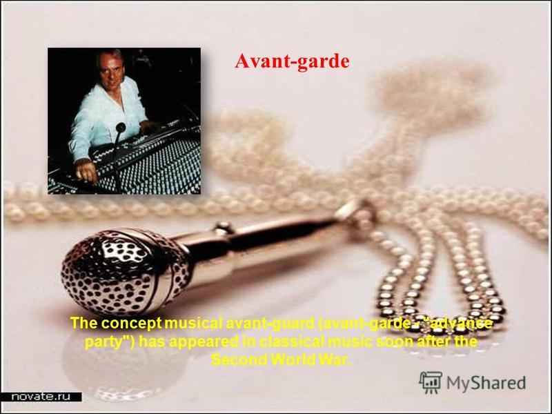 Avant-garde The concept musical avant-guard (avant-garde - advance party) has appeared in classical music soon after the Second World War.